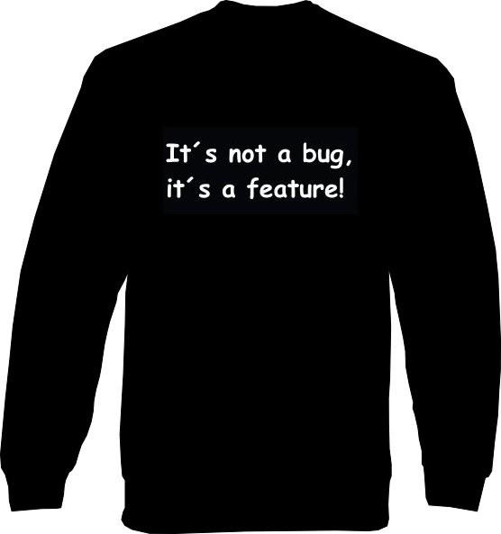 Sweat-Shirt - its not a bug